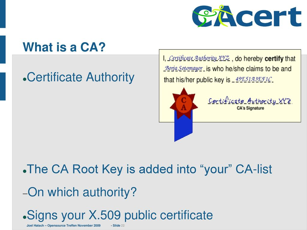 What is a CA Certificate Authority. The CA Root Key is added into your CA-list. On which authority