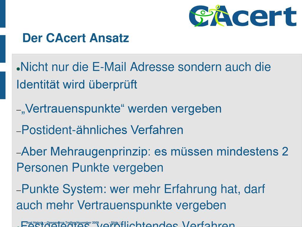 """Der CAcert Ansatz Nicht nur die E-Mail Adresse sondern auch die Identität wird überprüft. """"Vertrauenspunkte werden vergeben."""