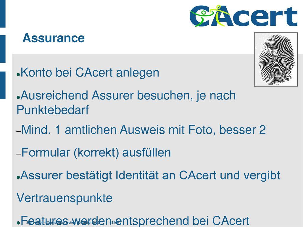 Assurance Konto bei CAcert anlegen. Ausreichend Assurer besuchen, je nach Punktebedarf. Mind. 1 amtlichen Ausweis mit Foto, besser 2.