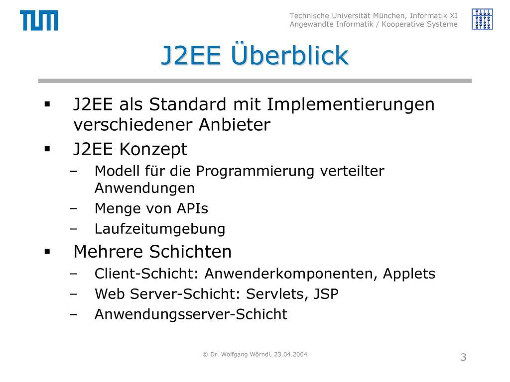 J2EE Überblick J2EE als Standard mit Implementierungen verschiedener Anbieter. J2EE Konzept. Modell für die Programmierung verteilter Anwendungen.