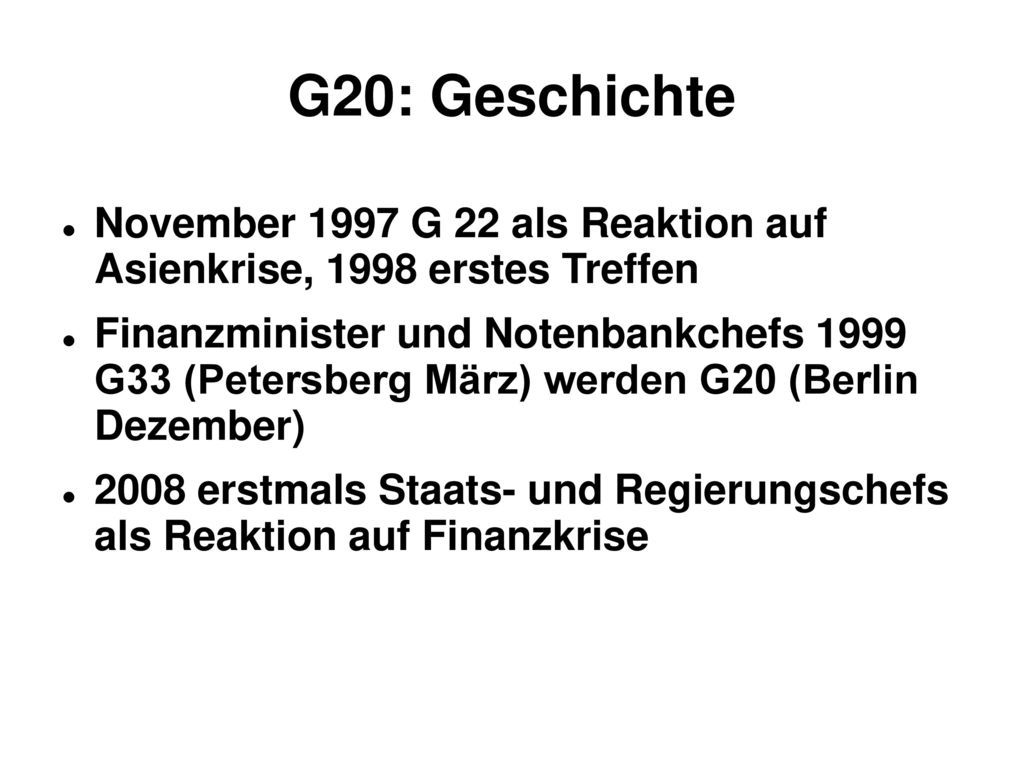 G20: Geschichte November 1997 G 22 als Reaktion auf Asienkrise, 1998 erstes Treffen.