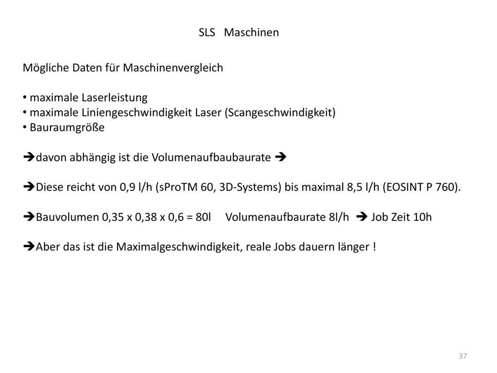 SLS Maschinen Mögliche Daten für Maschinenvergleich. maximale Laserleistung. maximale Liniengeschwindigkeit Laser (Scangeschwindigkeit)