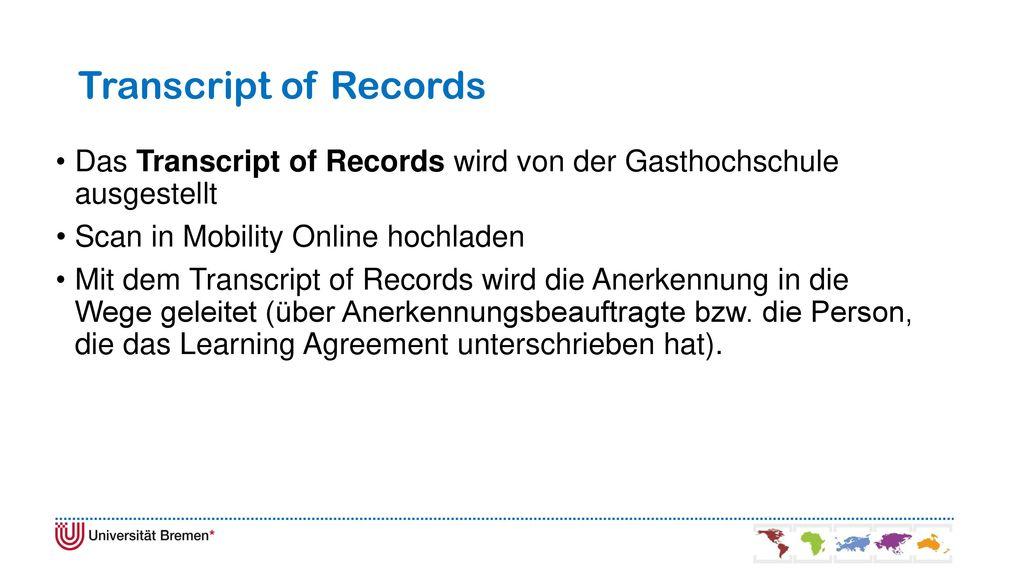 Transcript of Records Das Transcript of Records wird von der Gasthochschule ausgestellt. Scan in Mobility Online hochladen.