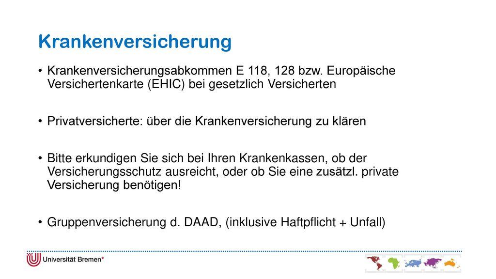 Krankenversicherung Krankenversicherungsabkommen E 118, 128 bzw. Europäische Versichertenkarte (EHIC) bei gesetzlich Versicherten.