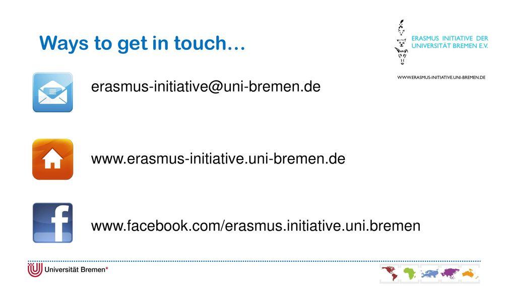 Ways to get in touch… erasmus-initiative@uni-bremen.de