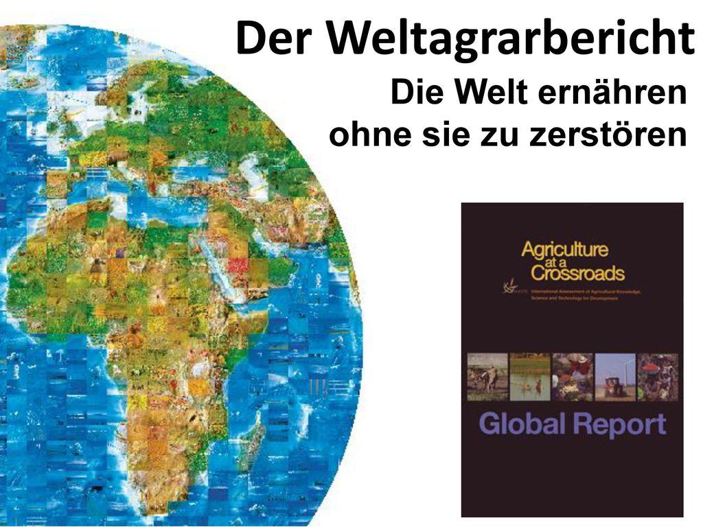 Der Weltagrarbericht Die Welt ernähren ohne sie zu zerstören