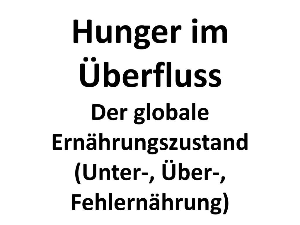 Hunger im Überfluss Der globale Ernährungszustand (Unter-, Über-, Fehlernährung)