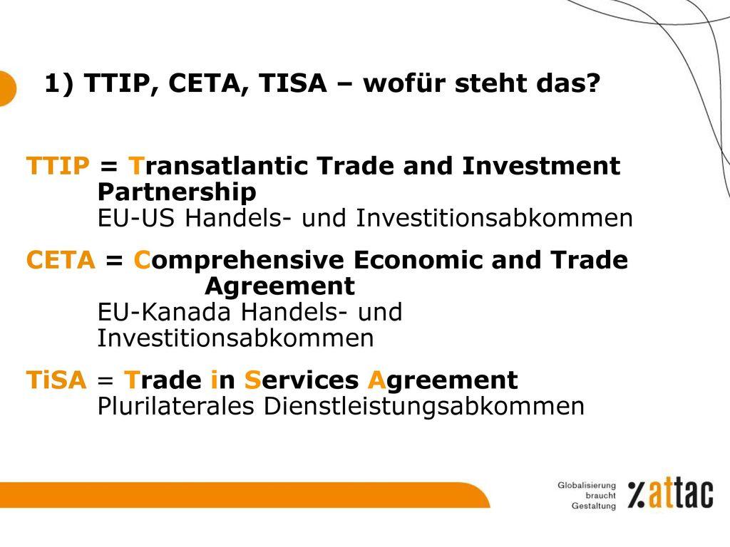 1) TTIP, CETA, TISA – wofür steht das