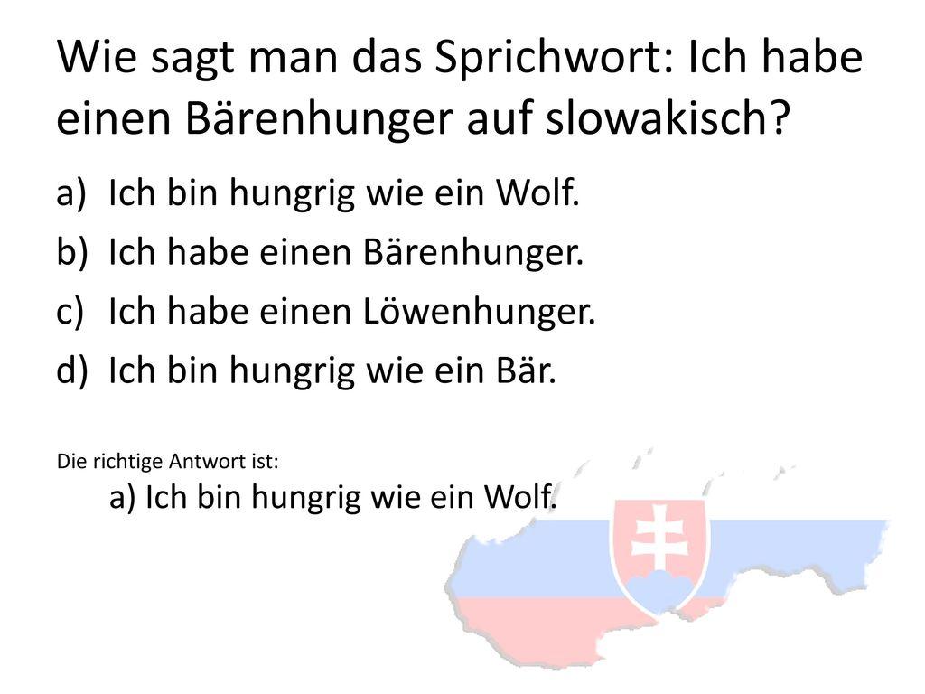 Wie sagt man das Sprichwort: Ich habe einen Bärenhunger auf slowakisch