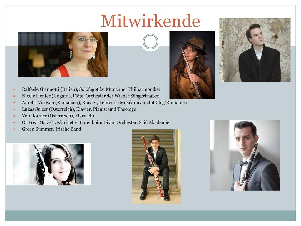 Mitwirkende Raffaele Giannotti (Italien), Solofagottist Münchner Philharmoniker. Nicole Henter (Ungarn), Flöte, Orchester der Wiener Sängerknaben.
