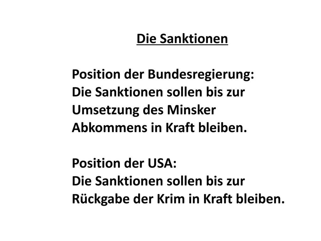 Die Sanktionen Position der Bundesregierung: Die Sanktionen sollen bis zur Umsetzung des Minsker Abkommens in Kraft bleiben.