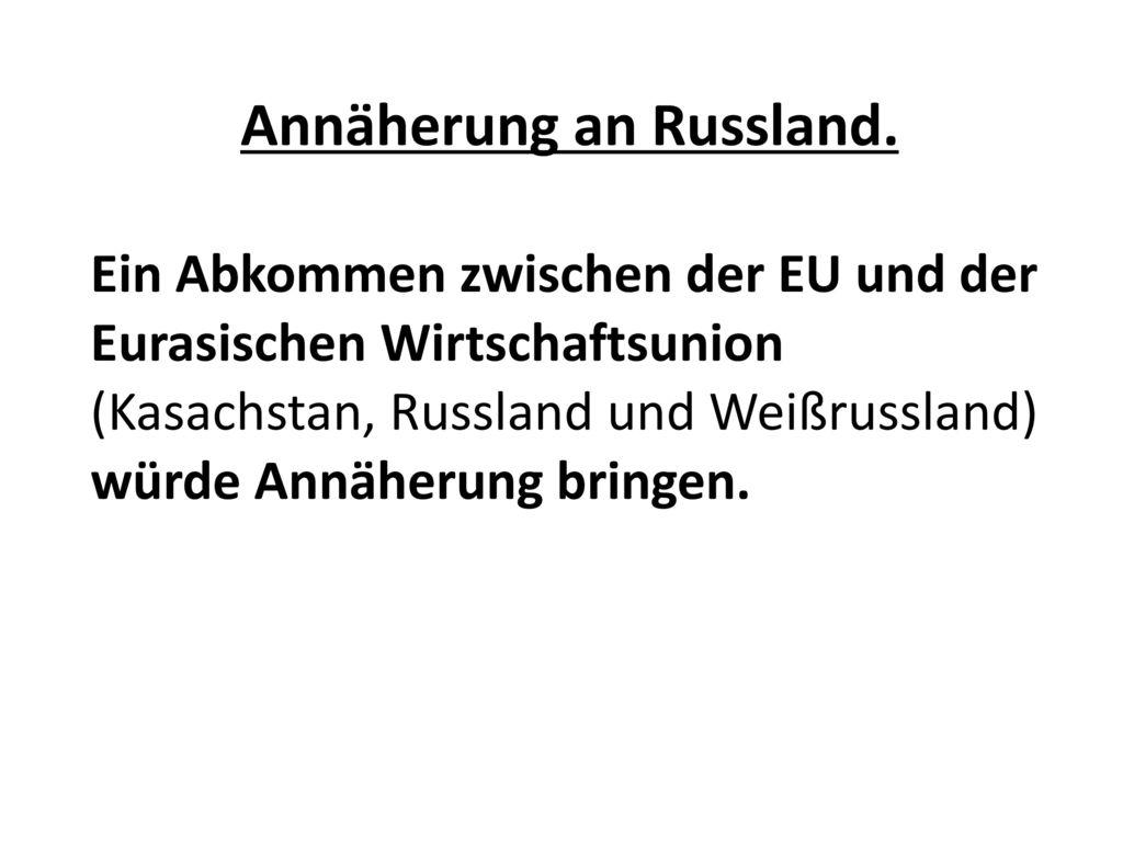 Annäherung an Russland.