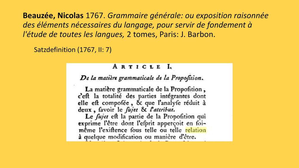 Beauzée, Nicolas 1767. Grammaire générale: ou exposition raisonnée des éléments nécessaires du langage, pour servir de fondement à l étude de toutes les langues, 2 tomes, Paris: J. Barbon.