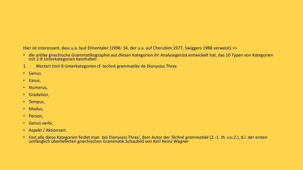Hier ist interessant, dass u. a. laut Elmentaler (1996: 34, der u. a