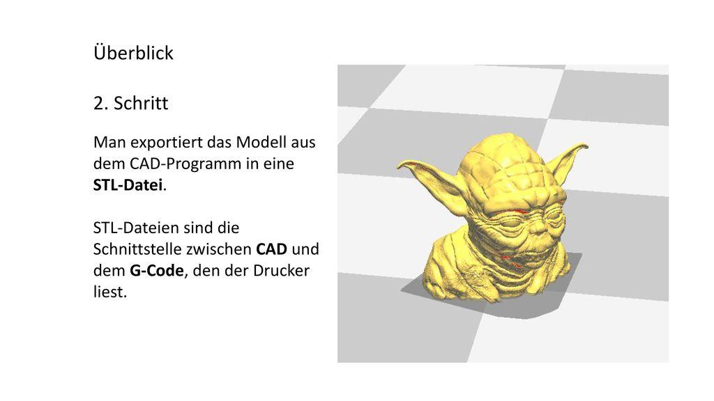 Überblick 2. Schritt. Man exportiert das Modell aus dem CAD-Programm in eine STL-Datei.