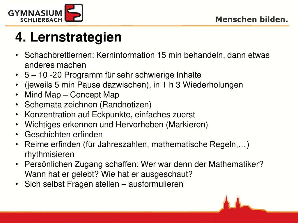 4. Lernstrategien Schachbrettlernen: Kerninformation 15 min behandeln, dann etwas anderes machen. 5 – 10 -20 Programm für sehr schwierige Inhalte.