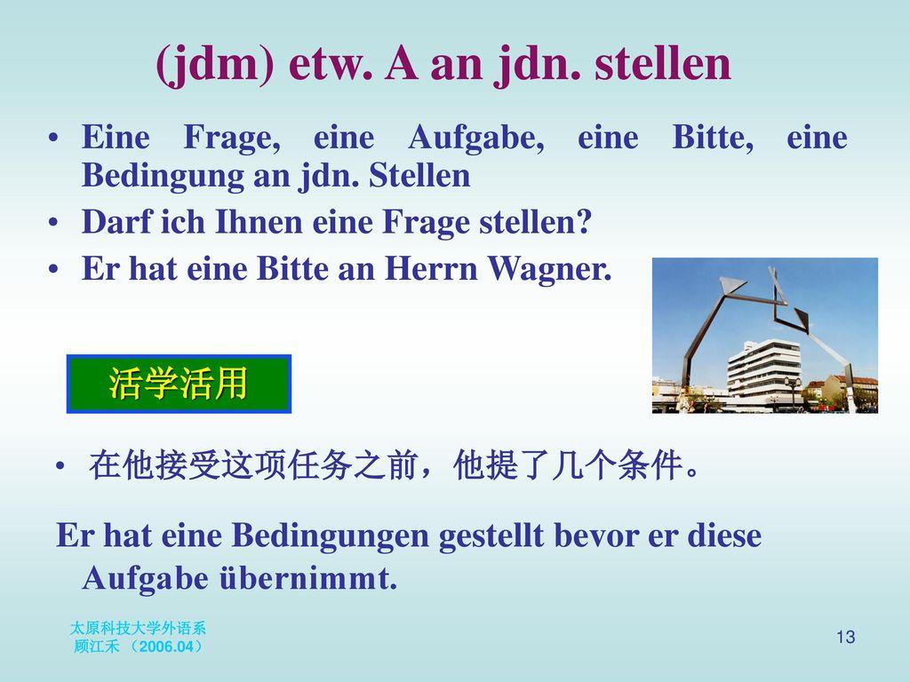 (jdm) etw. A an jdn. stellen