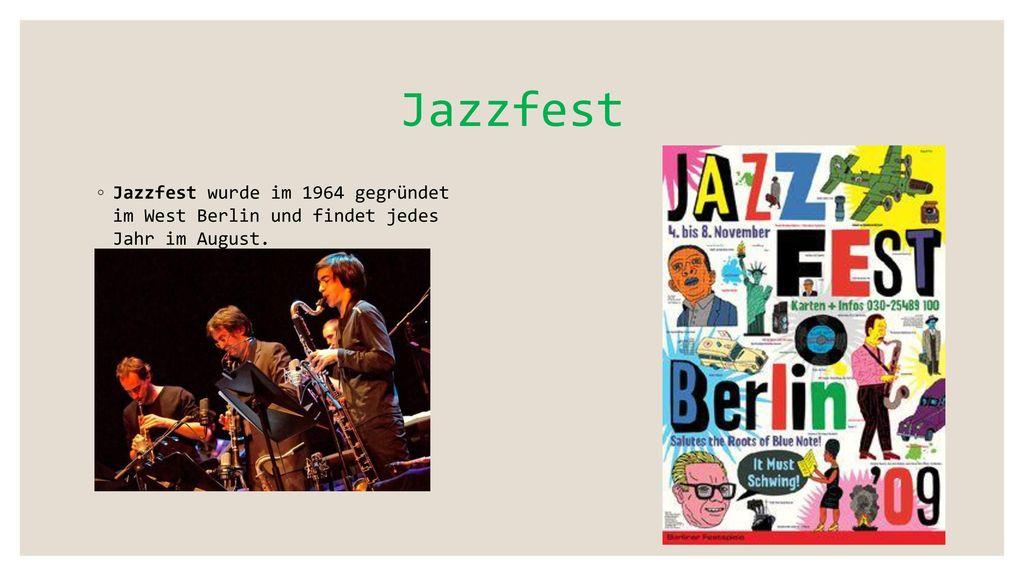 Jazzfest Jazzfest wurde im 1964 gegründet im West Berlin und findet jedes Jahr im August.