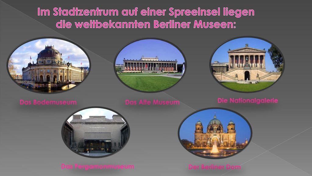 Im Stadtzentrum auf einer Spreeinsel liegen die weltbekannten Berliner Museen: