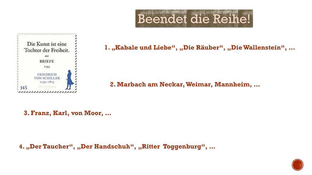 """Beendet die Reihe! 1. """"Kabale und Liebe , """"Die Räuber , """"Die Wallenstein , … 2. Marbach am Neckar, Weimar, Mannheim, …"""