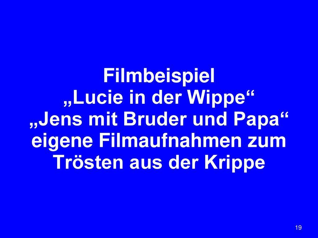 """Filmbeispiel """"Lucie in der Wippe """"Jens mit Bruder und Papa eigene Filmaufnahmen zum Trösten aus der Krippe"""