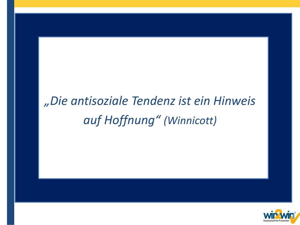 """""""Die antisoziale Tendenz ist ein Hinweis auf Hoffnung (Winnicott)"""