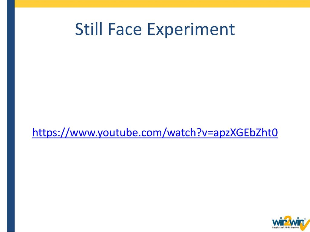 Still Face Experiment https://www.youtube.com/watch v=apzXGEbZht0
