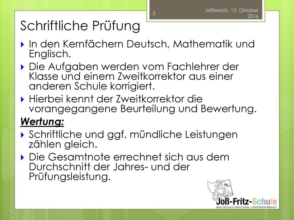 Mittwoch, 12. Oktober 2016 Schriftliche Prüfung. In den Kernfächern Deutsch, Mathematik und Englisch.