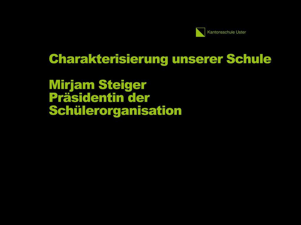 Charakterisierung unserer Schule Mirjam Steiger Präsidentin der Schülerorganisation