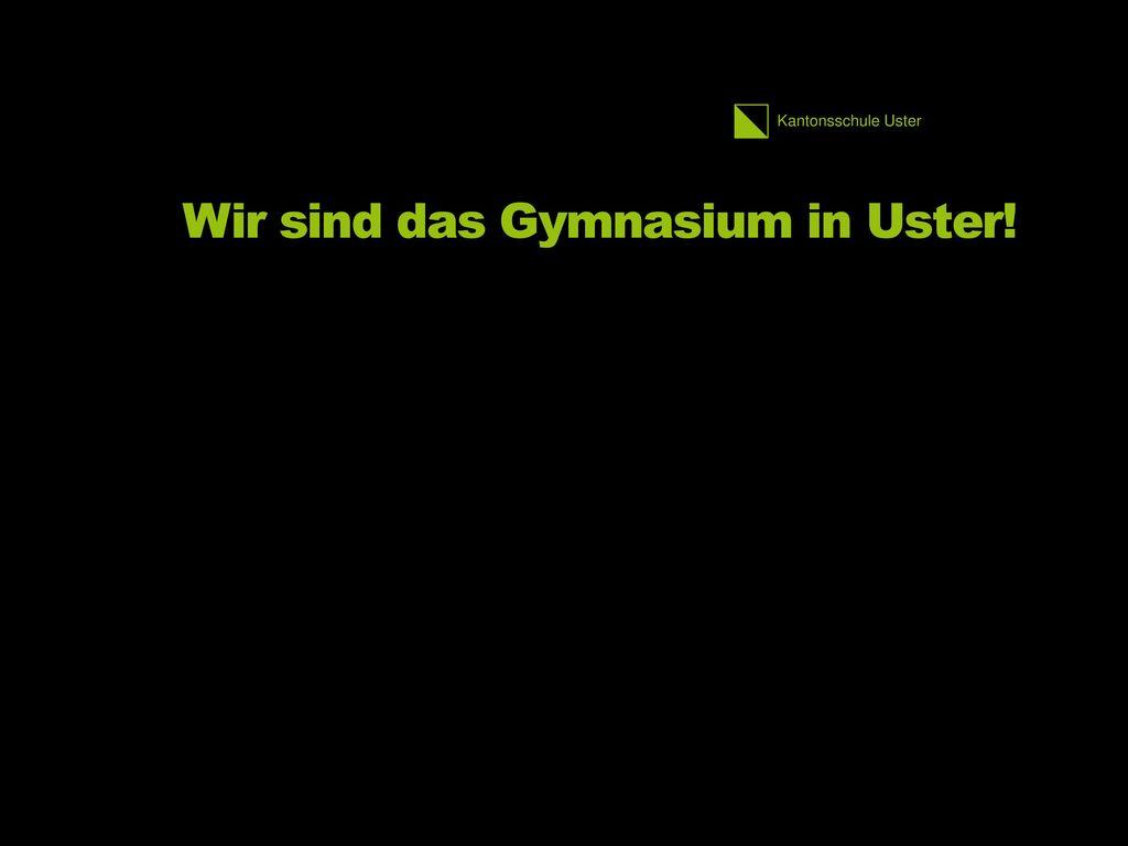 Wir sind das Gymnasium in Uster!