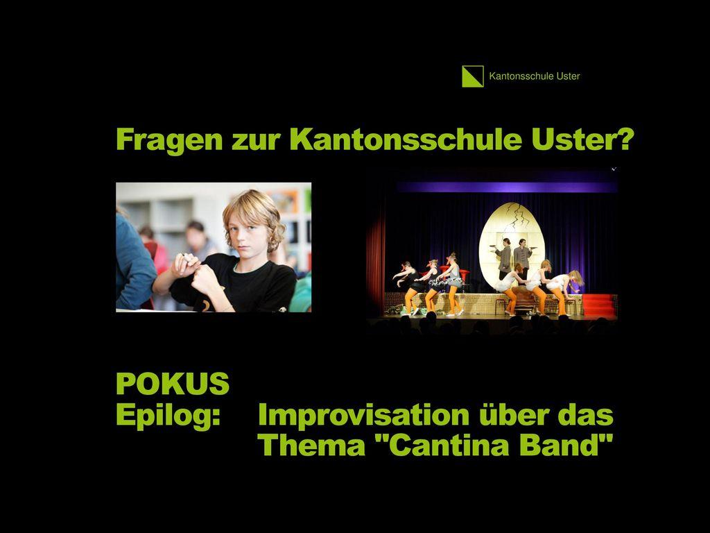 Fragen zur Kantonsschule Uster. POKUS Epilog:. Improvisation über das