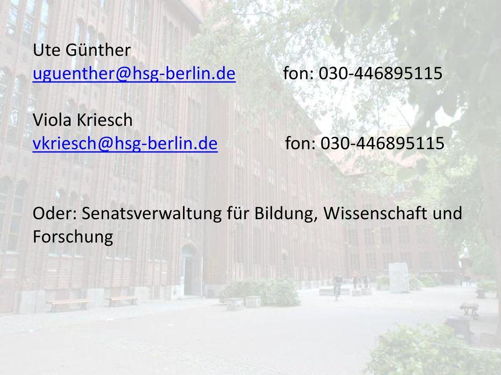 Ute Günther uguenther@hsg-berlin.de fon: 030-446895115. Viola Kriesch. vkriesch@hsg-berlin.de fon: 030-446895115.