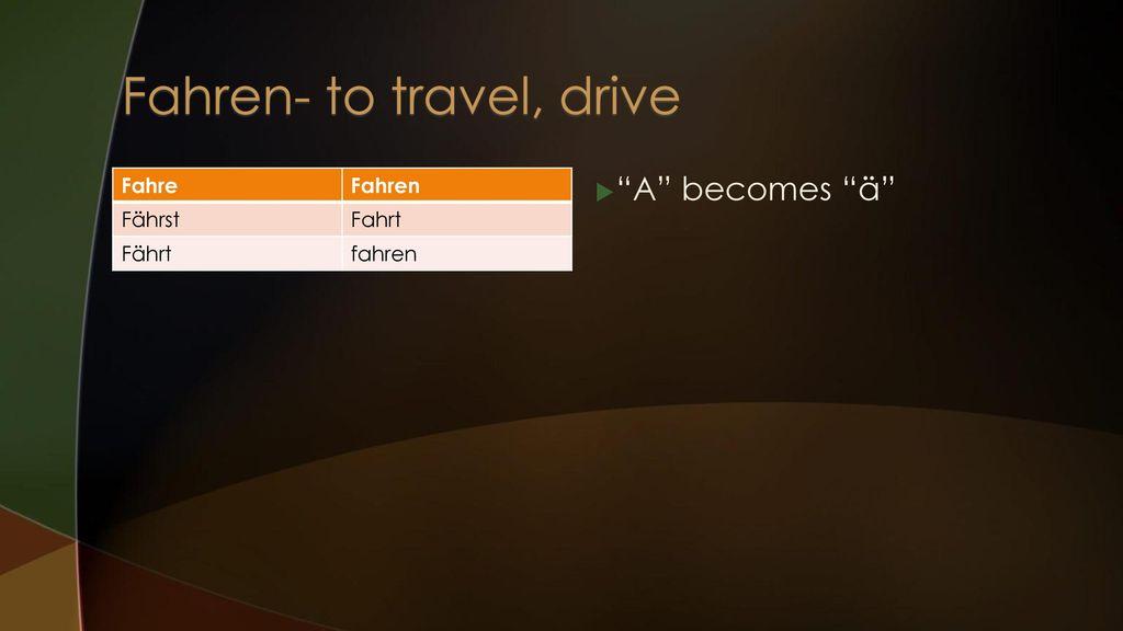 Fahren- to travel, drive