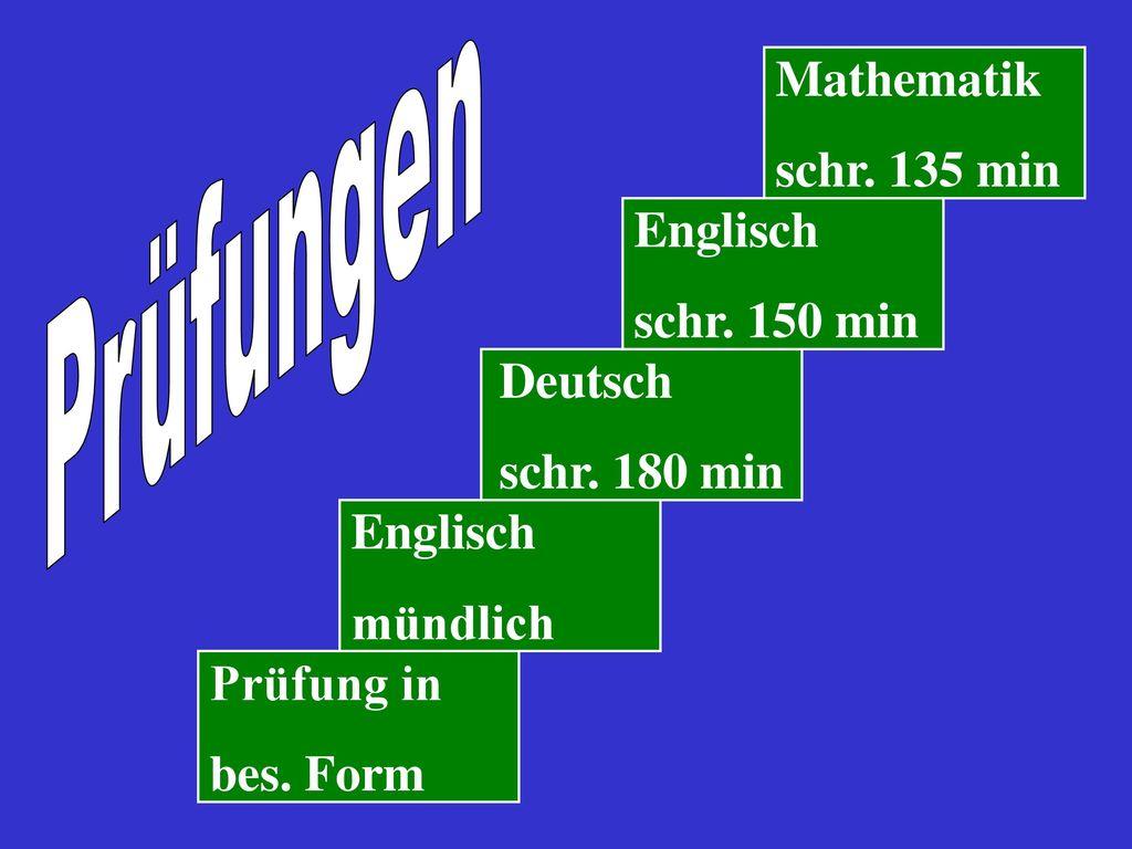 Prüfungen Mathematik schr. 135 min Englisch schr. 150 min Deutsch