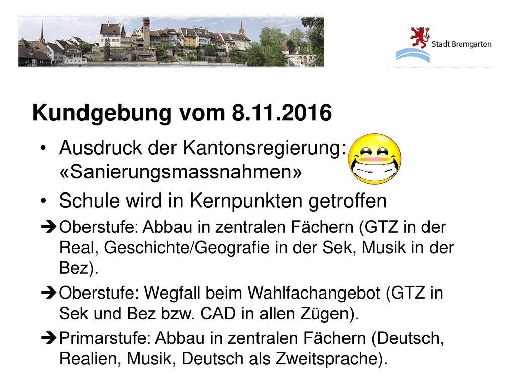 Kundgebung vom 8.11.2016 Ausdruck der Kantonsregierung: «Sanierungsmassnahmen» Schule wird in Kernpunkten getroffen.