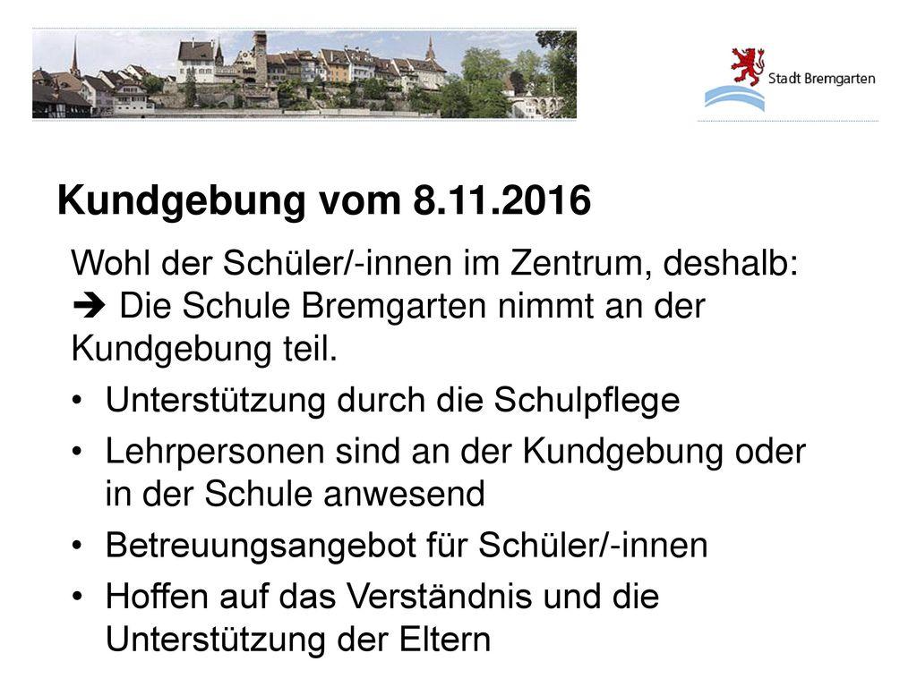 Kundgebung vom 8.11.2016 Wohl der Schüler/-innen im Zentrum, deshalb:  Die Schule Bremgarten nimmt an der Kundgebung teil.