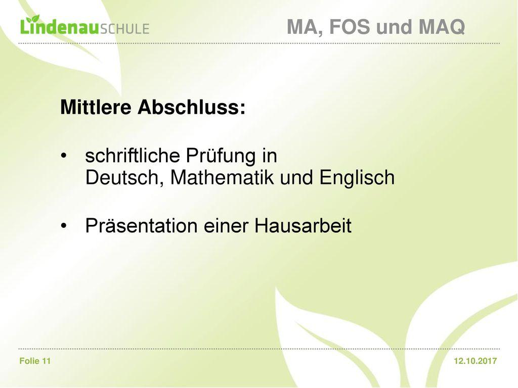 MA, FOS und MAQ Mittlere Abschluss: schriftliche Prüfung in Deutsch, Mathematik und Englisch.