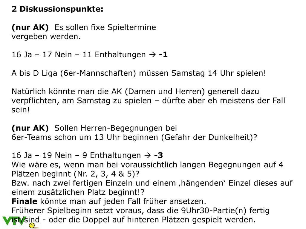 2 Diskussionspunkte: (nur AK) Es sollen fixe Spieltermine. vergeben werden. 16 Ja – 17 Nein – 11 Enthaltungen  -1.