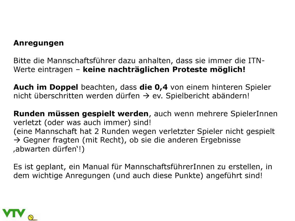 Anregungen Bitte die Mannschaftsführer dazu anhalten, dass sie immer die ITN-Werte eintragen – keine nachträglichen Proteste möglich!