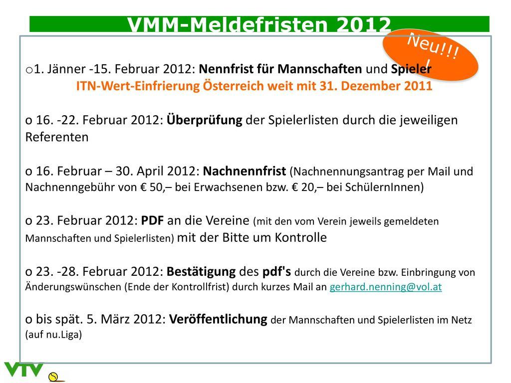 VMM-Meldefristen 2012 Neu!!!! 1. Jänner -15. Februar 2012: Nennfrist für Mannschaften und Spieler.