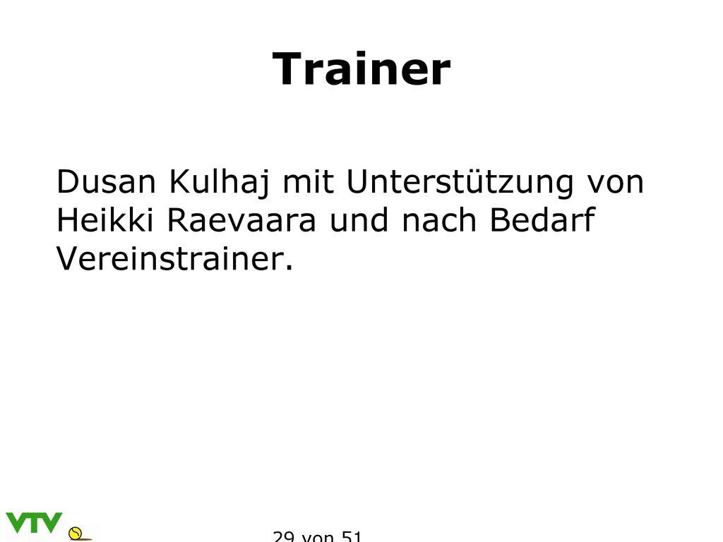 Trainer Dusan Kulhaj mit Unterstützung von Heikki Raevaara und nach Bedarf Vereinstrainer.