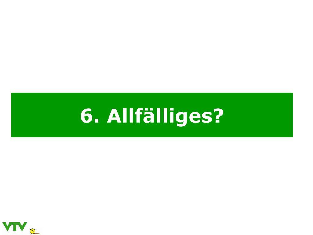 6. Allfälliges