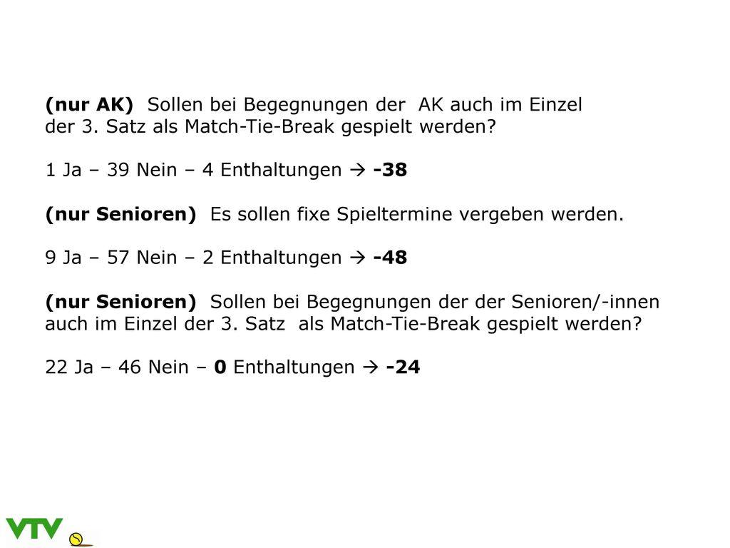 (nur AK) Sollen bei Begegnungen der AK auch im Einzel. der 3. Satz als Match-Tie-Break gespielt werden