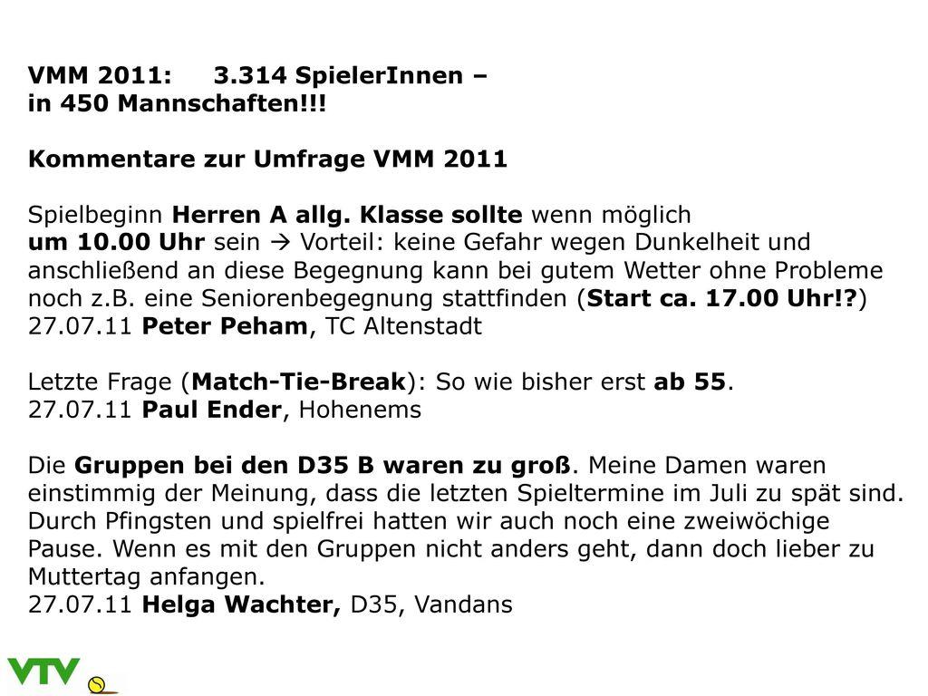 VMM 2011: 3.314 SpielerInnen – in 450 Mannschaften!!! Kommentare zur Umfrage VMM 2011. Spielbeginn Herren A allg. Klasse sollte wenn möglich.