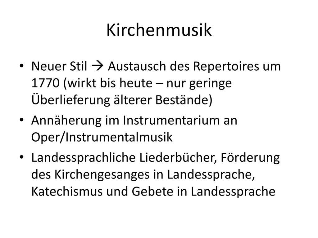 Kirchenmusik Neuer Stil  Austausch des Repertoires um 1770 (wirkt bis heute – nur geringe Überlieferung älterer Bestände)