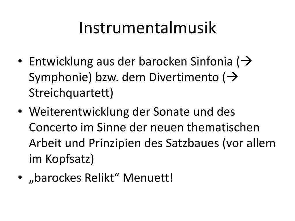 Instrumentalmusik Entwicklung aus der barocken Sinfonia ( Symphonie) bzw. dem Divertimento ( Streichquartett)