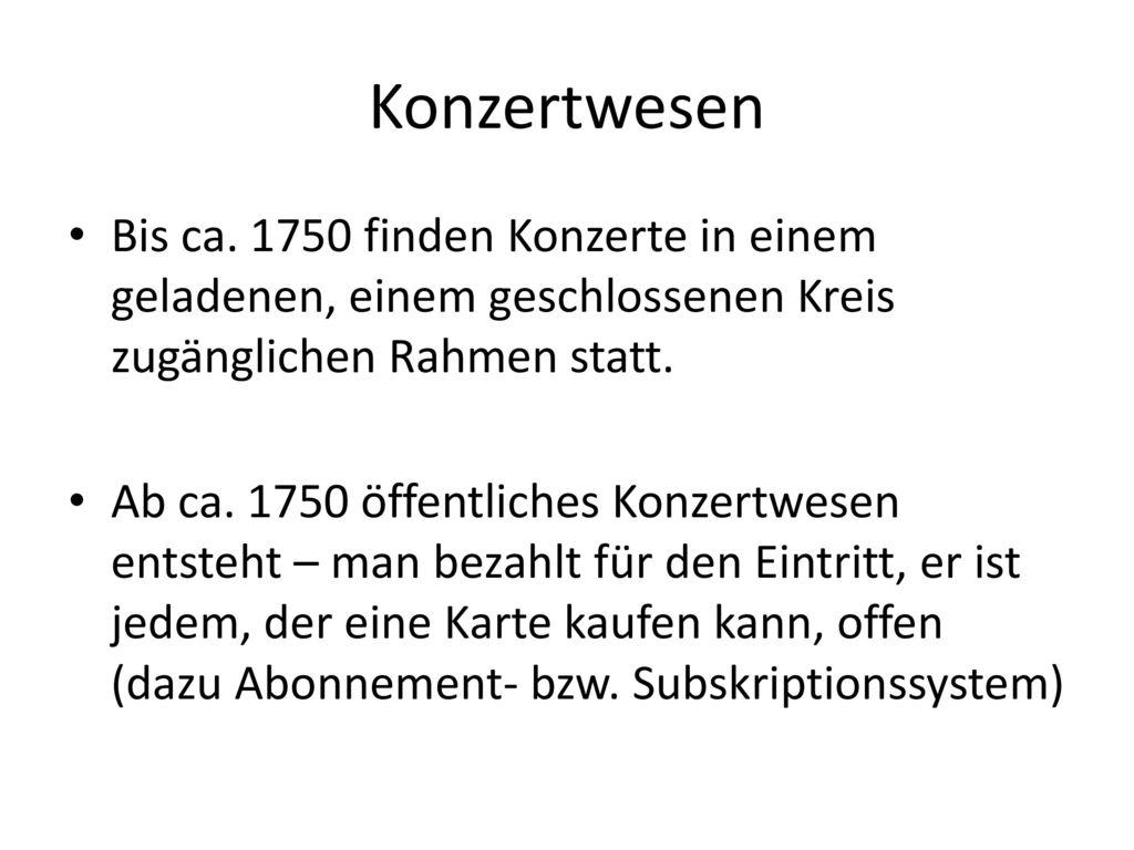 Konzertwesen Bis ca. 1750 finden Konzerte in einem geladenen, einem geschlossenen Kreis zugänglichen Rahmen statt.