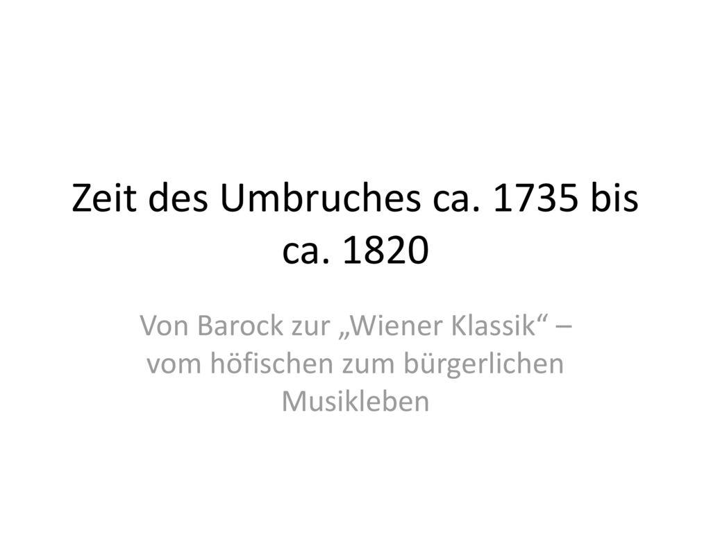 Zeit des Umbruches ca. 1735 bis ca. 1820
