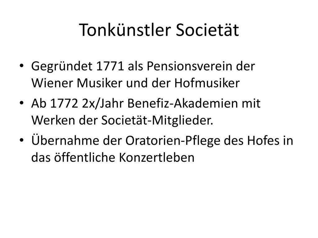 Tonkünstler Societät Gegründet 1771 als Pensionsverein der Wiener Musiker und der Hofmusiker.