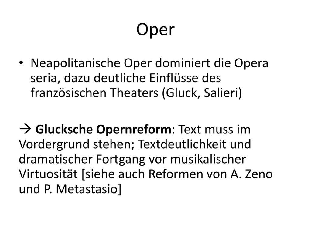 Oper Neapolitanische Oper dominiert die Opera seria, dazu deutliche Einflüsse des französischen Theaters (Gluck, Salieri)